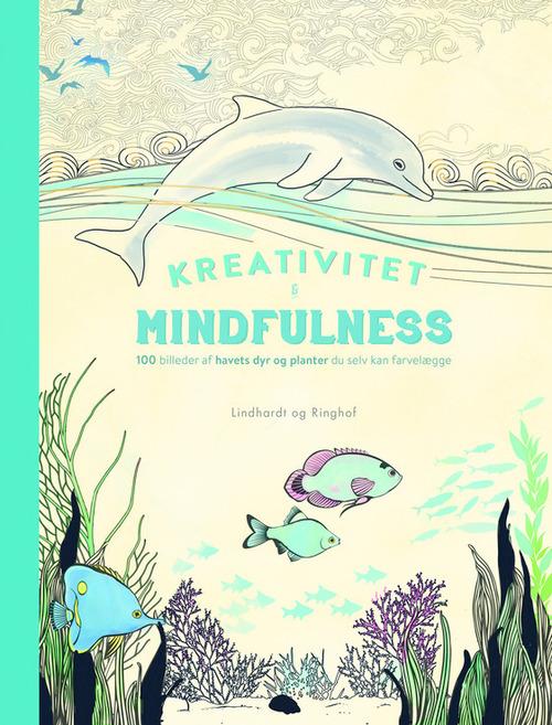 Kreativitet og Mindfulness - 100 billeder af havets dyr og planter du selv kan farvelægge