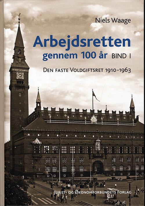 Arbejdsretten gennem 100 år. Bind 1