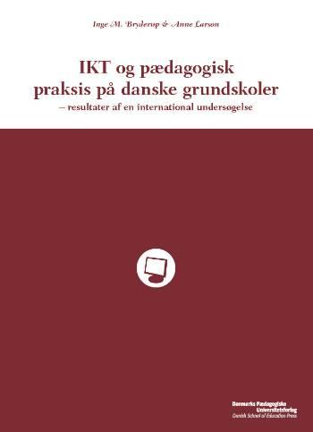 IKT og pædagogisk praksis på danske grundskoler