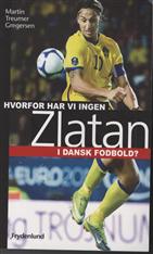 Hvorfor har vi ingen Zlatan i dansk fodbold?
