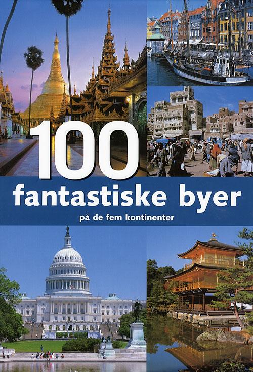 100 fantastiske byer på de fem kontinenter