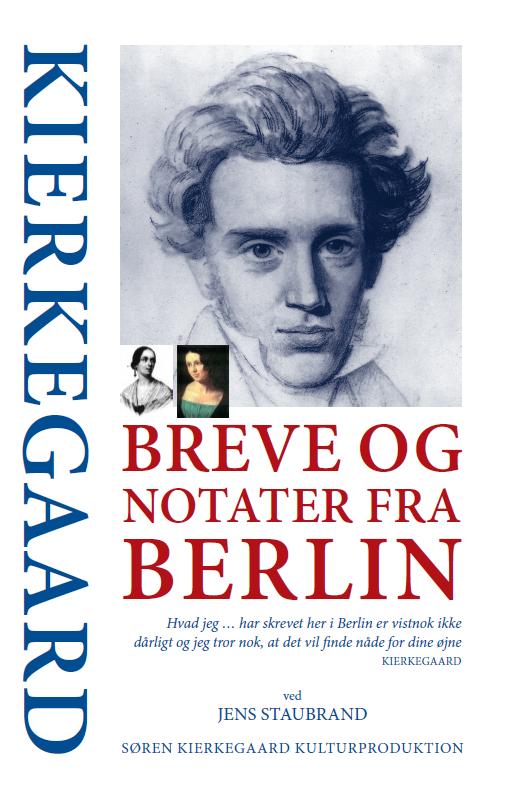 KIERKEGAARD Breve og notater fra Berlin, ved Jens Staubrand