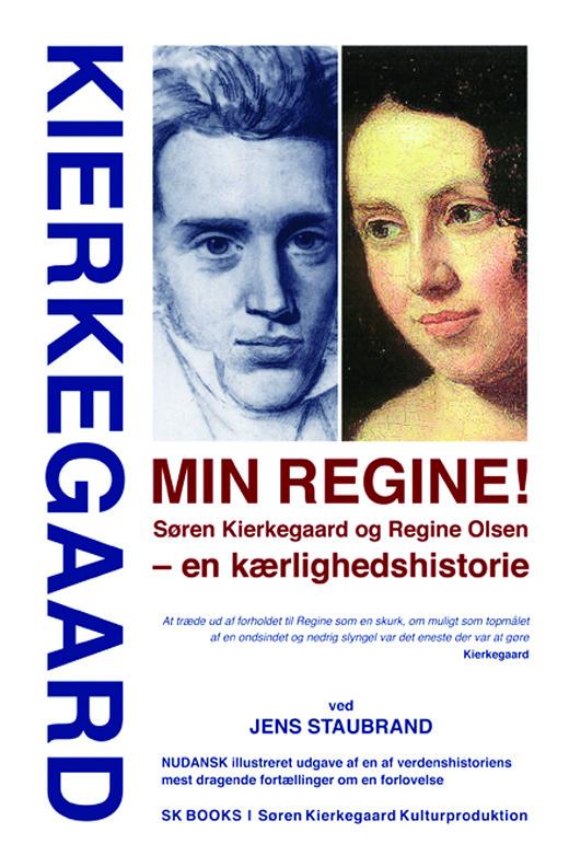 KIERKEGAARD Min Regine! Søren Kierkegaard og Regine Olsen – en kærlighedshistorie, ved Jens Staubrand
