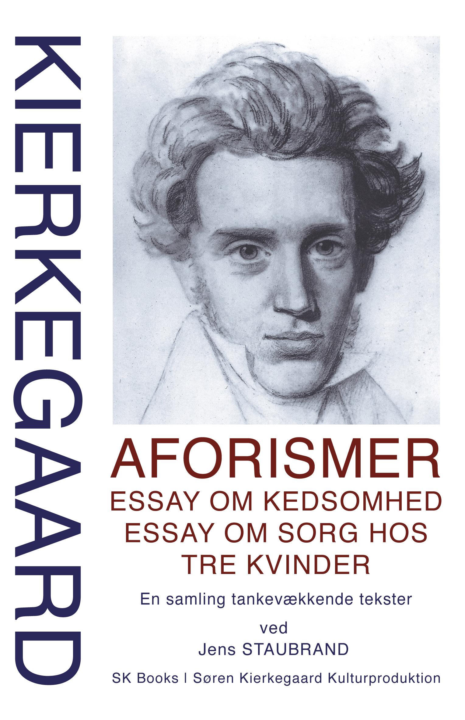 KIERKEGAARD Aforismer, Essay om kedsomhed, Essay om sorg hos  tre kvinder, ved Jens Staubrand
