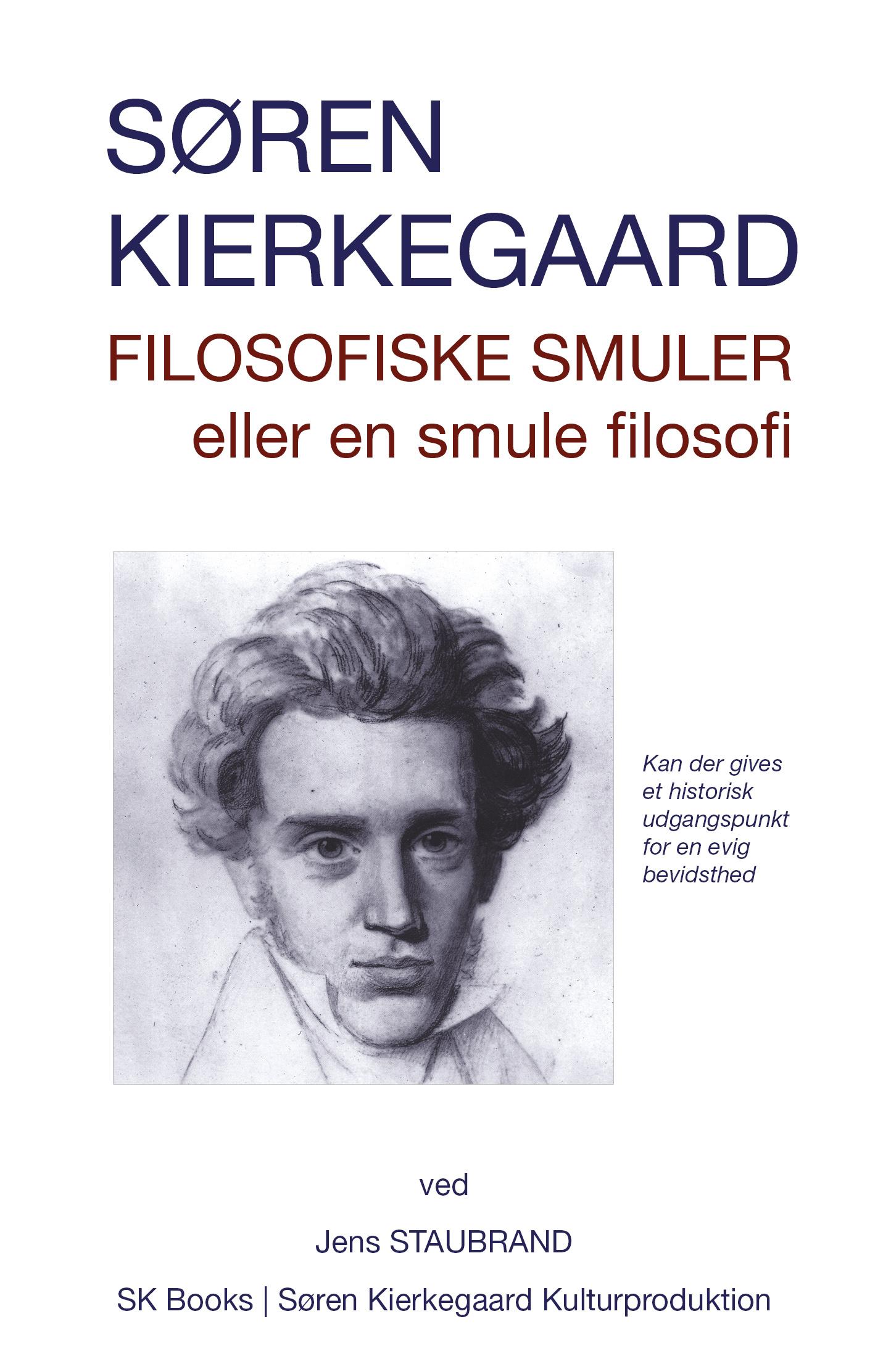 Søren Kierkegaard: Filosofiske smuler eller en smule filosofi, ved Jens Staubrand